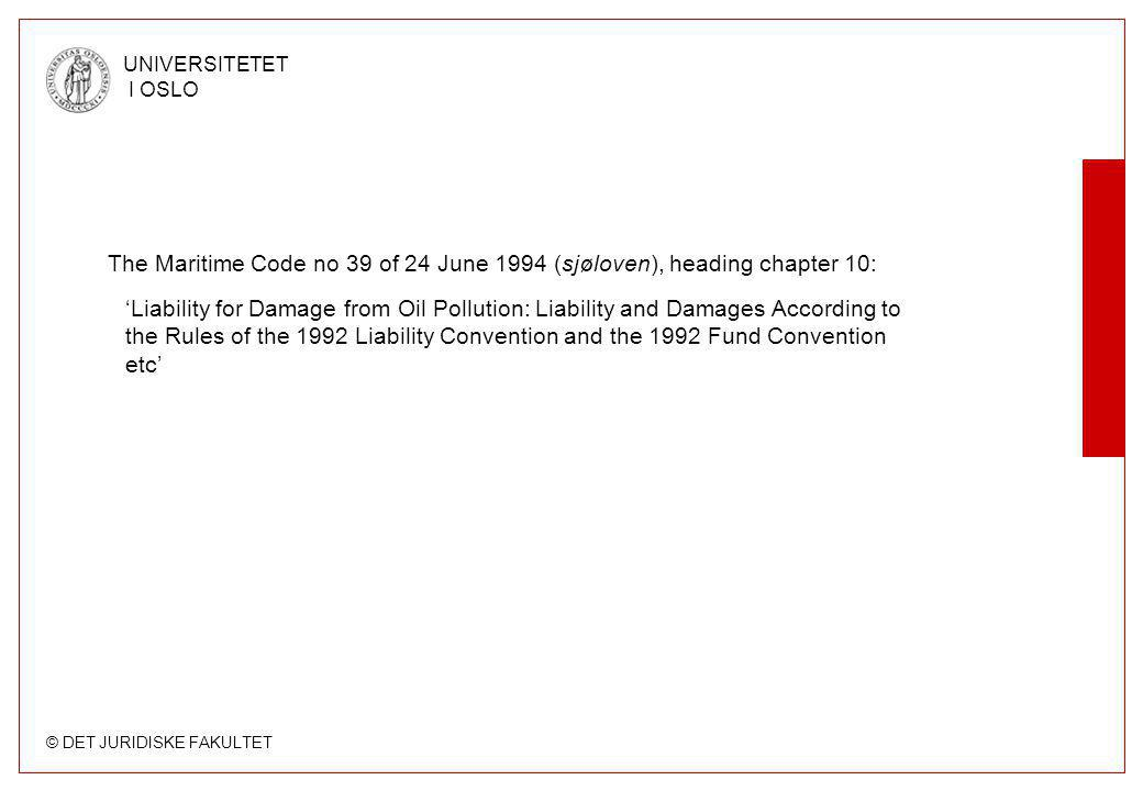 © DET JURIDISKE FAKULTET UNIVERSITETET I OSLO The Maritime Code no 39 of 24 June 1994 (sjøloven), heading chapter 10: 'Liability for Damage from Oil P
