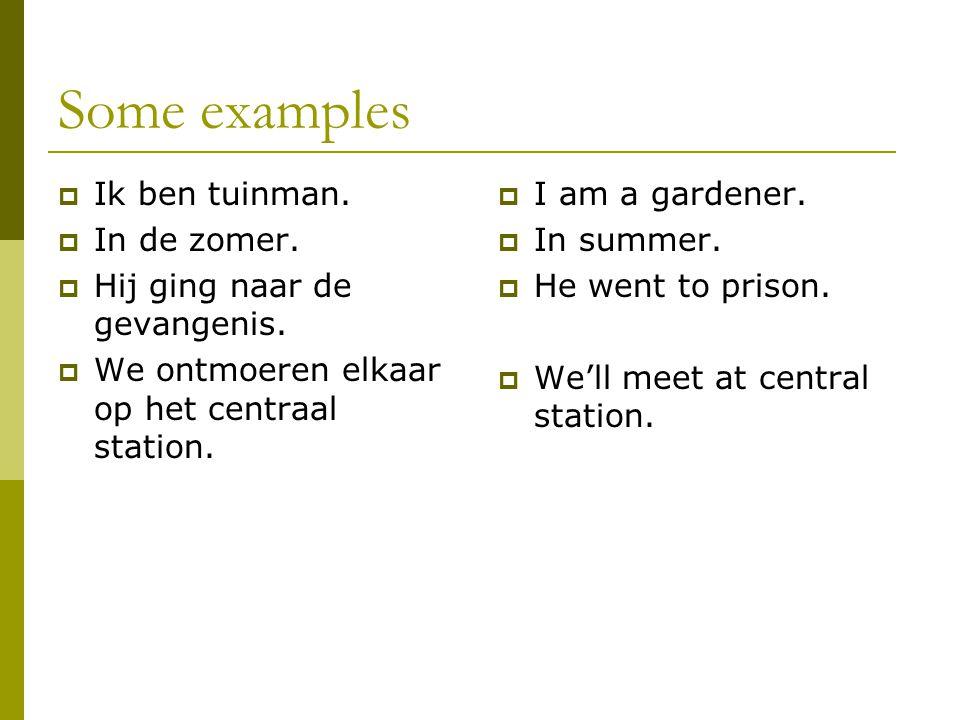 Some examples  Ik ben tuinman.  In de zomer.  Hij ging naar de gevangenis.