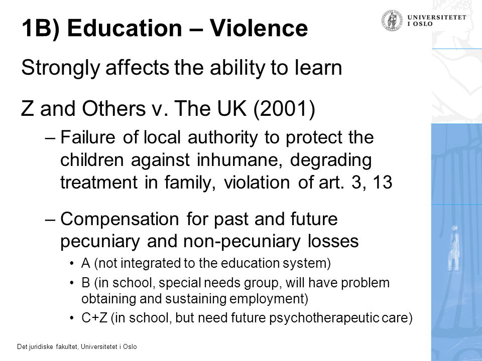 Det juridiske fakultet, Universitetet i Oslo 1B) Education – Violence Strongly affects the ability to learn Z and Others v.