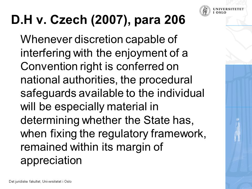 Det juridiske fakultet, Universitetet i Oslo D.H v. Czech (2007), para 206 Whenever discretion capable of interfering with the enjoyment of a Conventi