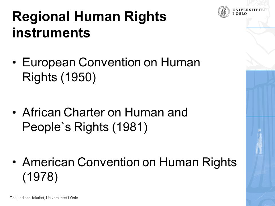 Det juridiske fakultet, Universitetet i Oslo Regional Human Rights instruments European Convention on Human Rights (1950) African Charter on Human and People`s Rights (1981) American Convention on Human Rights (1978)