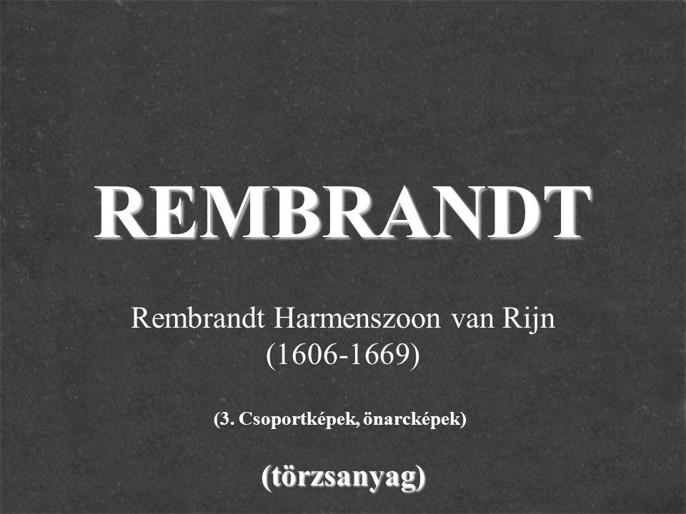 REMBRANDT(törzsanyag) Rembrandt Harmenszoon van Rijn (1606-1669) (3. Csoportképek, önarcképek)