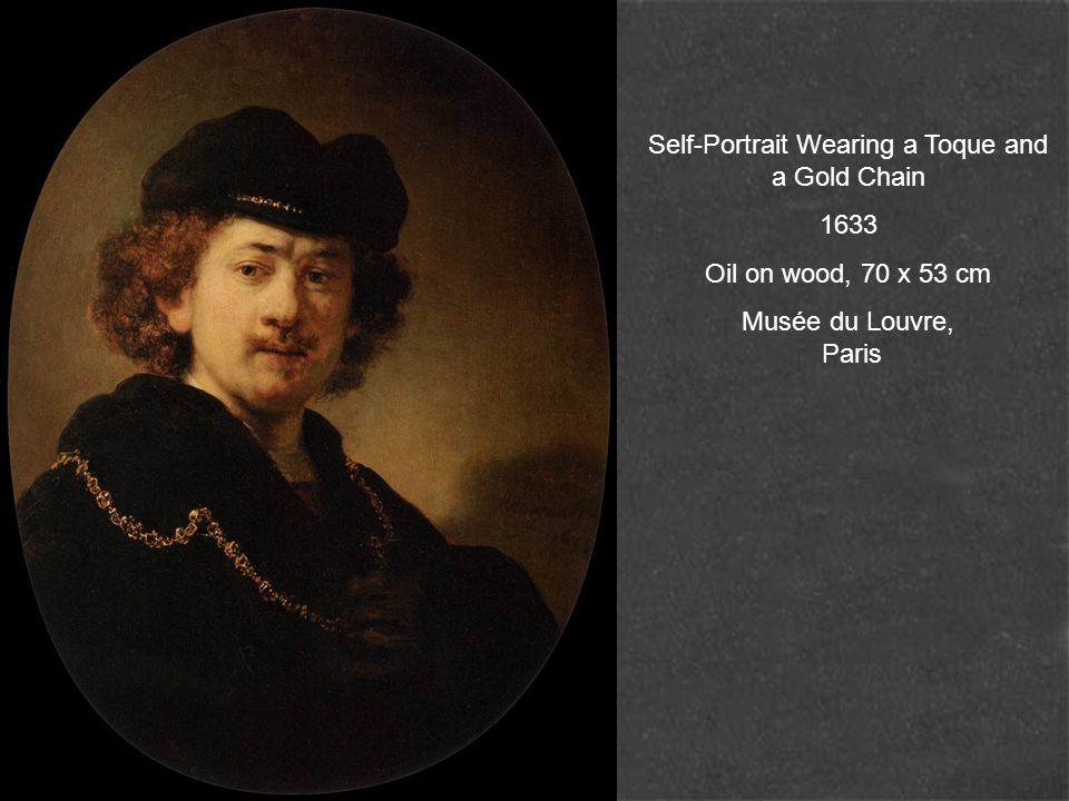 Self-Portrait Wearing a Toque and a Gold Chain 1633 Oil on wood, 70 x 53 cm Musée du Louvre, Paris