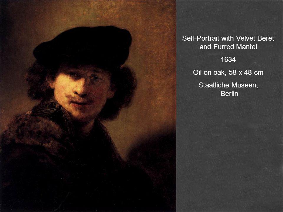 Self-Portrait with Velvet Beret and Furred Mantel 1634 Oil on oak, 58 x 48 cm Staatliche Museen, Berlin