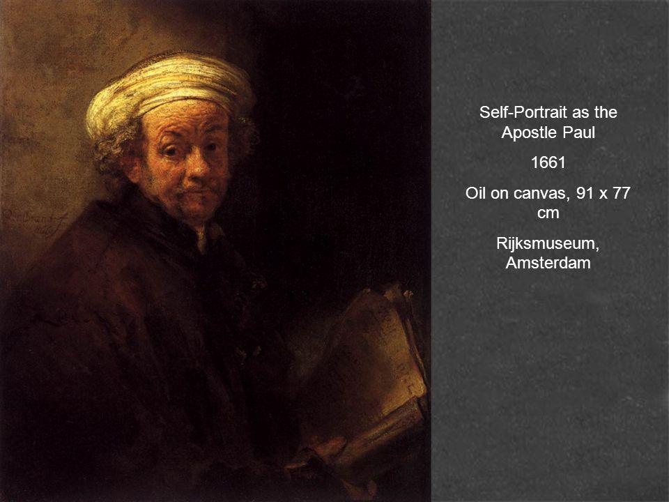 Self-Portrait as the Apostle Paul 1661 Oil on canvas, 91 x 77 cm Rijksmuseum, Amsterdam