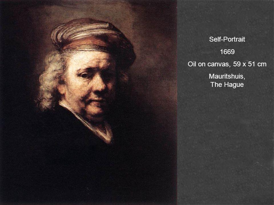Self-Portrait 1669 Oil on canvas, 59 x 51 cm Mauritshuis, The Hague