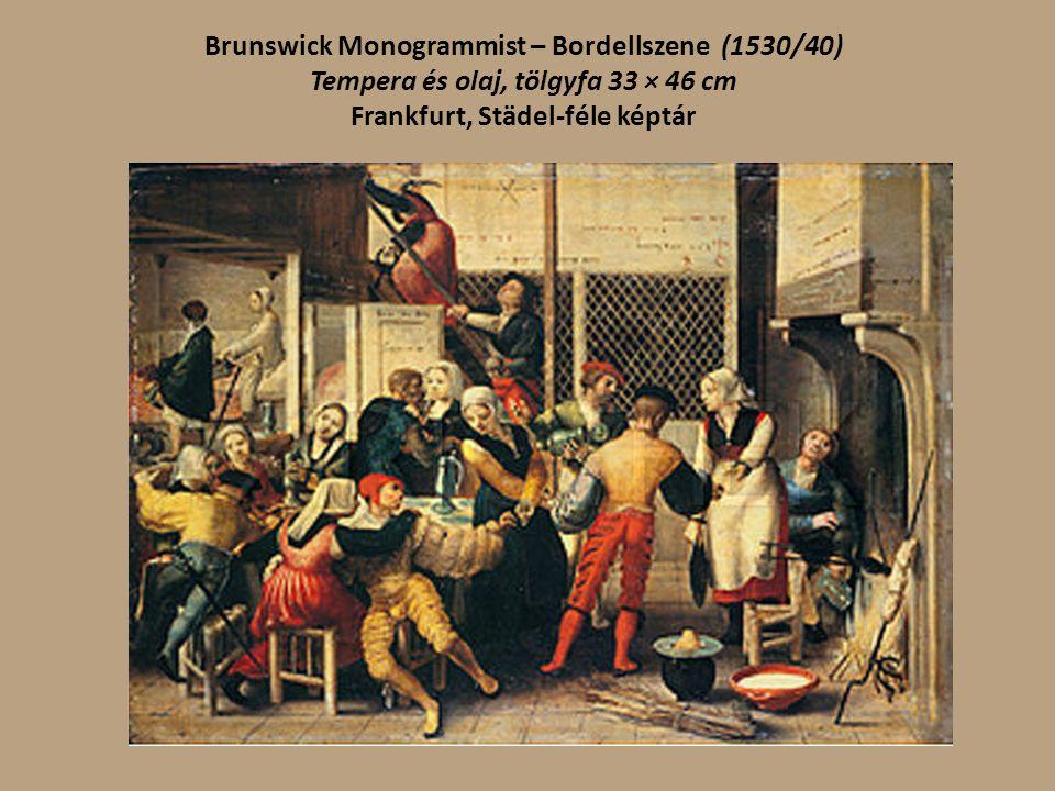 Brunswick Monogrammist – Bordellszene (1530/40) Tempera és olaj, tölgyfa 33 × 46 cm Frankfurt, Städel-féle képtár