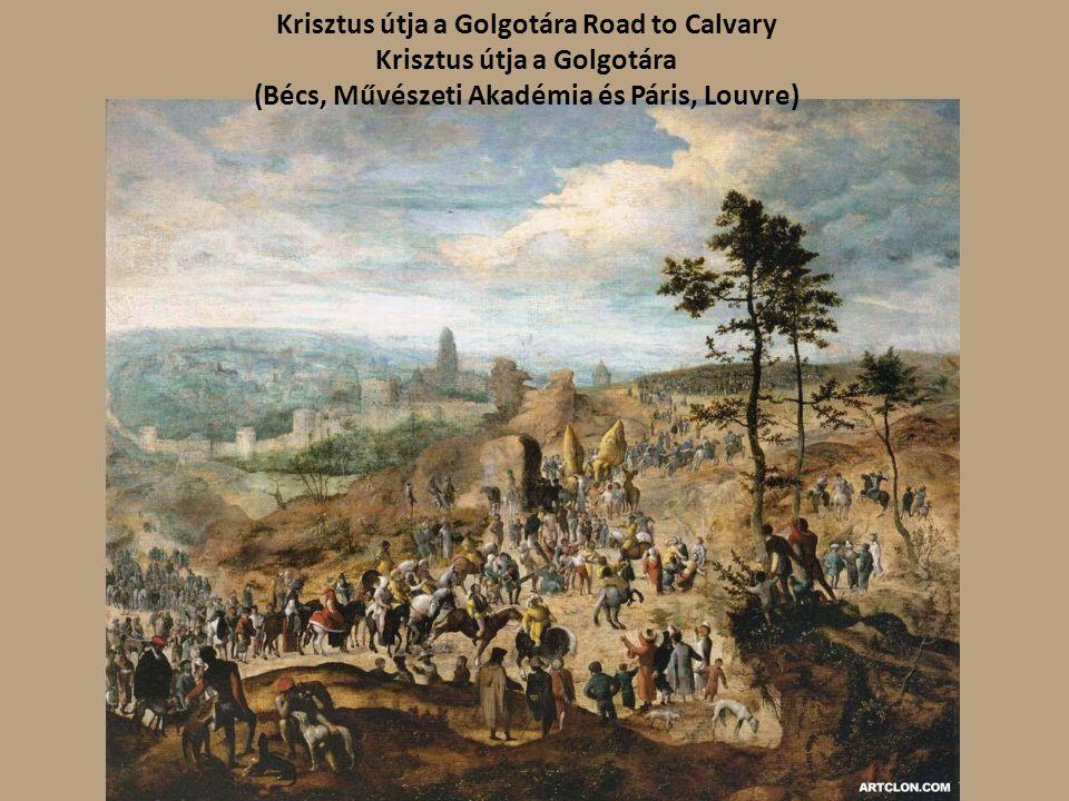 Brunswick Monogrammist - Road To Calvary Krisztus útja a Golgotára Road to Calvary Krisztus útja a Golgotára (Bécs, Művészeti Akadémia és Páris, Louvr