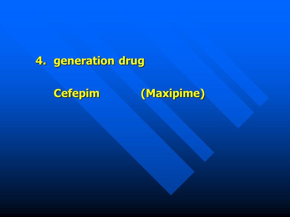 4.generation drug Cefepim(Maxipime)