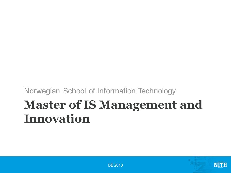 Master of IS Management and Innovation Norwegian School of Information Technology BB 2013