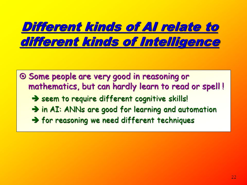 21 To some extent, we DO simulate: Artificial Neural Nets:  A VERY ROUGH imitation of a brain structure  Work very well for learning, classifying an