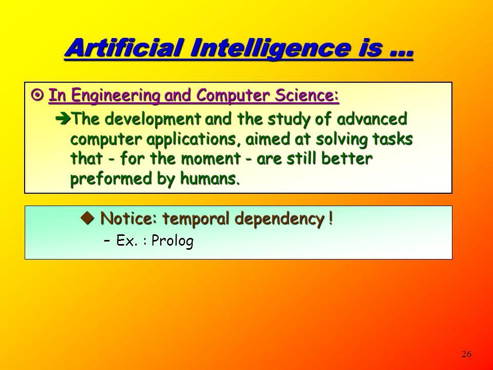 25 Multi-disciplinary domain:  Engineering:  robotics, vision, control-expert systems, biometrics,  Computer Science:  AI-languages, knowledge rep