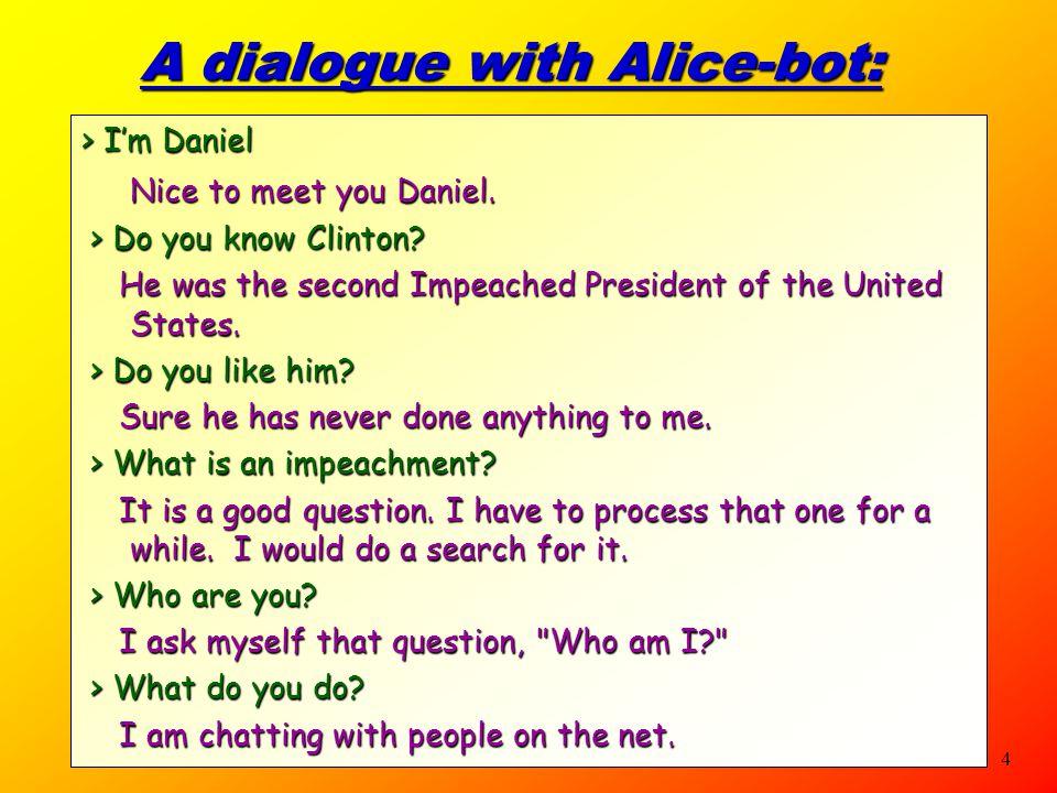 4 > I'm Daniel A dialogue with Alice-bot: Nice to meet you Daniel.