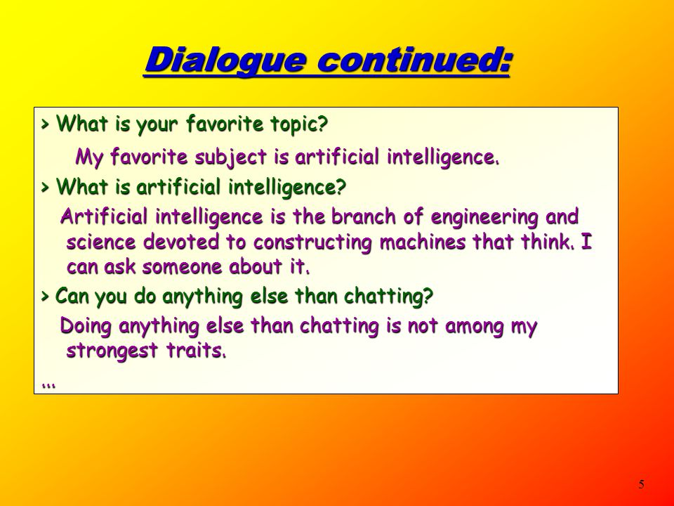 5 Dialogue continued: > What is your favorite topic.