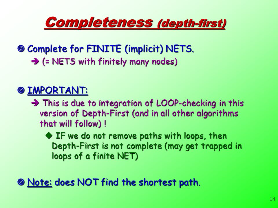 14 Completeness (depth-first)  Complete for FINITE (implicit) NETS.