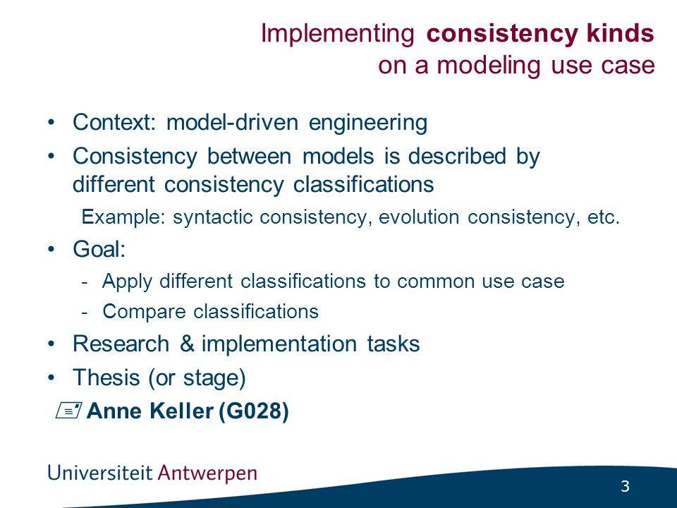 3 Implementing consistency kinds on a modeling use case Context: model-driven engineering Consistency between models is described by different consistency classifications Example: syntactic consistency, evolution consistency, etc.