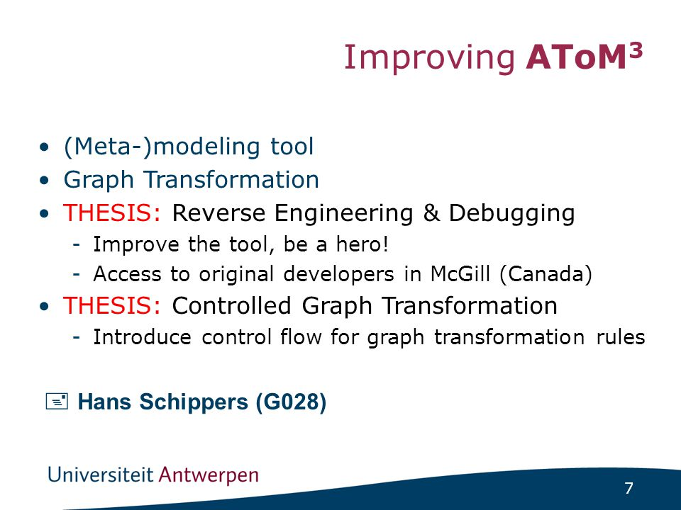 7 Improving AToM 3 (Meta-)modeling tool Graph Transformation THESIS: Reverse Engineering & Debugging -Improve the tool, be a hero.