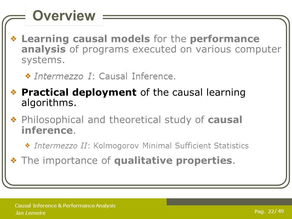 Pag. Jan Lemeire / 49 22 Causal Inference & Performance Analysis Learning causal models for the performance analysis of programs executed on various c