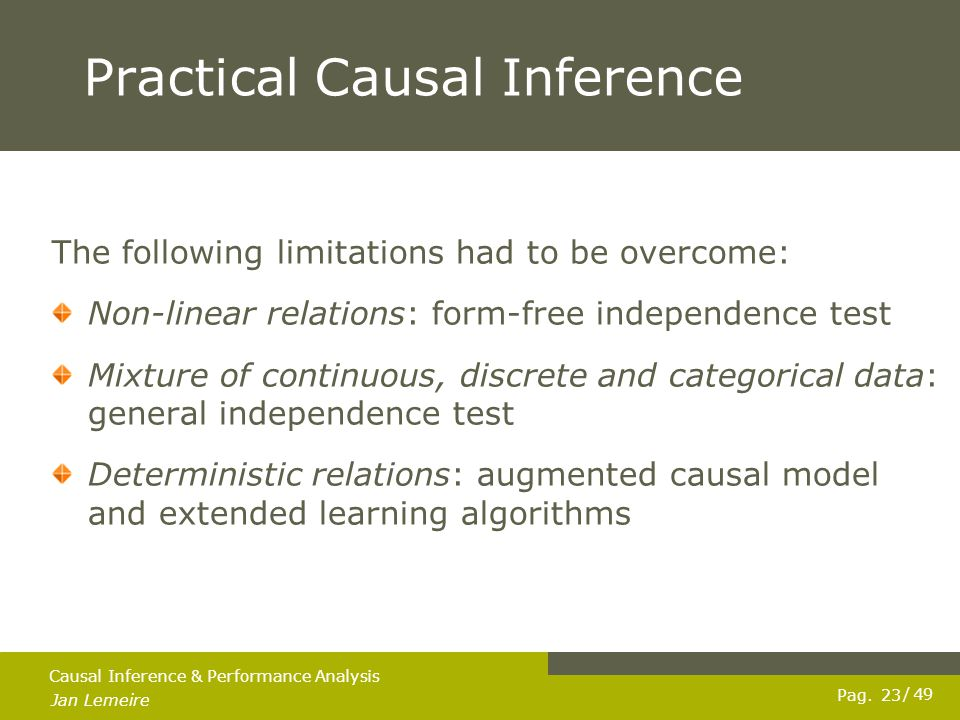 Pag. Jan Lemeire / 49 23 Causal Inference & Performance Analysis Practical Causal Inference The following limitations had to be overcome: Non-linear r