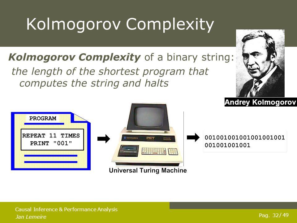 Pag. Jan Lemeire / 49 32 Causal Inference & Performance Analysis Kolmogorov Complexity Andrey Kolmogorov Kolmogorov Complexity of a binary string: the