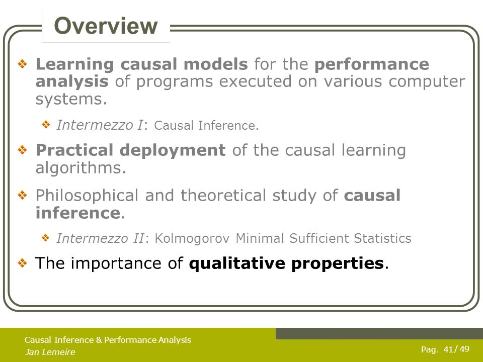 Pag. Jan Lemeire / 49 41 Causal Inference & Performance Analysis Learning causal models for the performance analysis of programs executed on various c