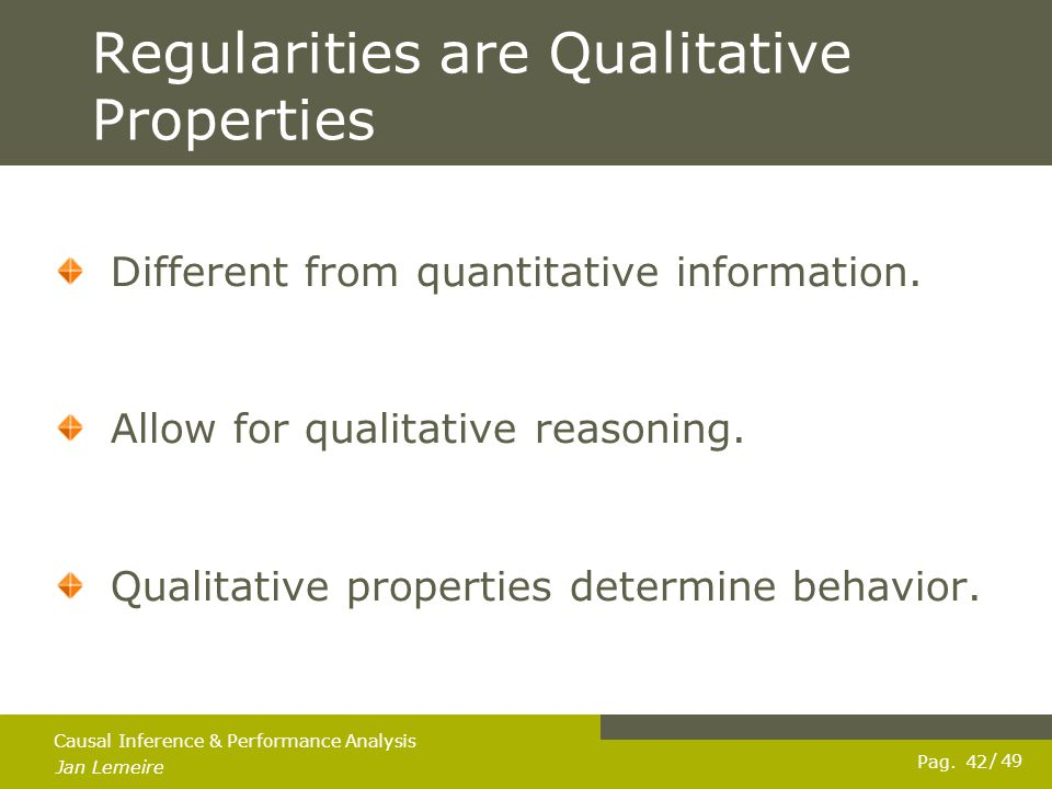 Pag. Jan Lemeire / 49 42 Causal Inference & Performance Analysis Regularities are Qualitative Properties Different from quantitative information. Allo