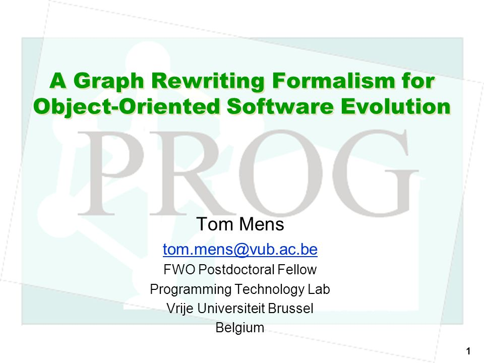 1 A Graph Rewriting Formalism for Object-Oriented Software Evolution Tom Mens tom.mens@vub.ac.be FWO Postdoctoral Fellow Programming Technology Lab Vrije Universiteit Brussel Belgium