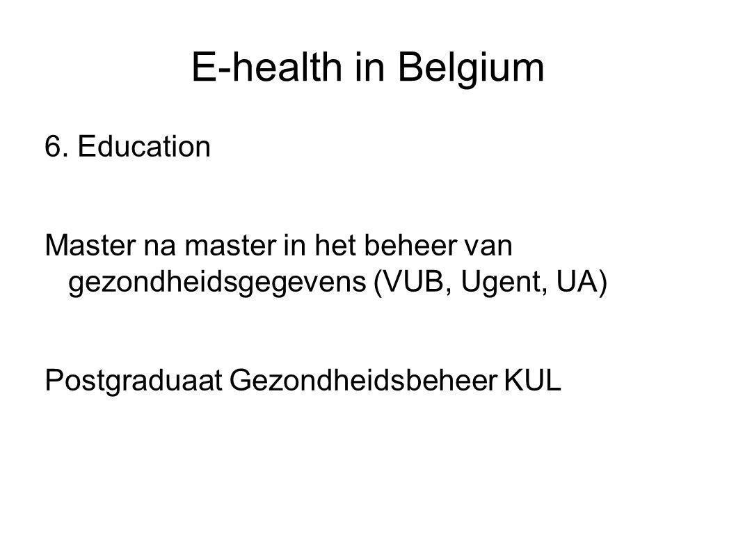 E-health in Belgium 6. Education Master na master in het beheer van gezondheidsgegevens (VUB, Ugent, UA) Postgraduaat Gezondheidsbeheer KUL