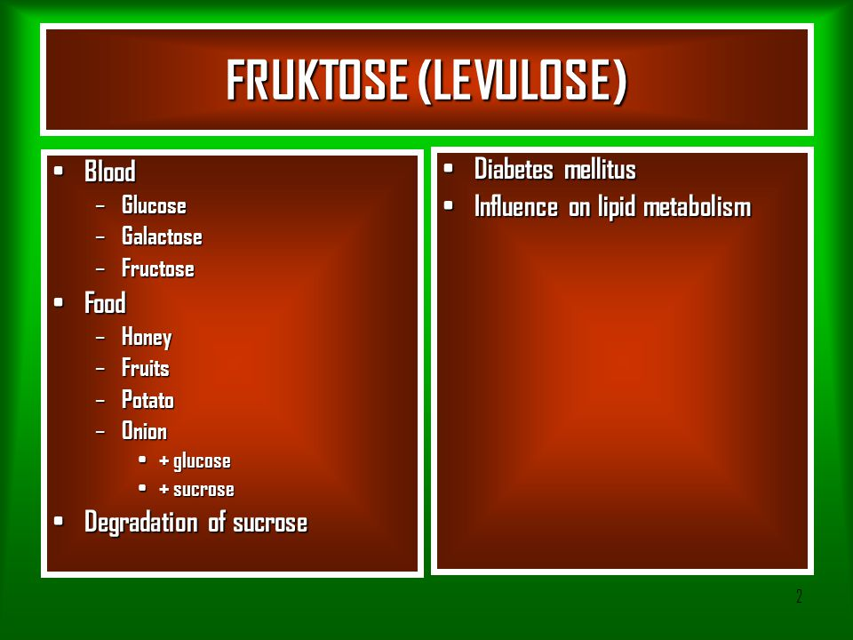 2 FRUKTOSE (LEVULOSE) Blood Blood – Glucose – Galactose – Fructose Food Food – Honey – Fruits – Potato – Onion + glucose + glucose + sucrose + sucrose