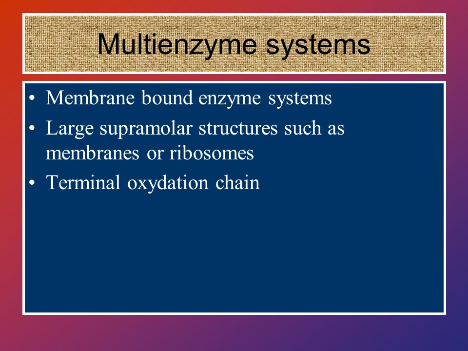Multienzyme systems Membrane bound enzyme systems Large supramolar structures such as membranes or ribosomes Terminal oxydation chain