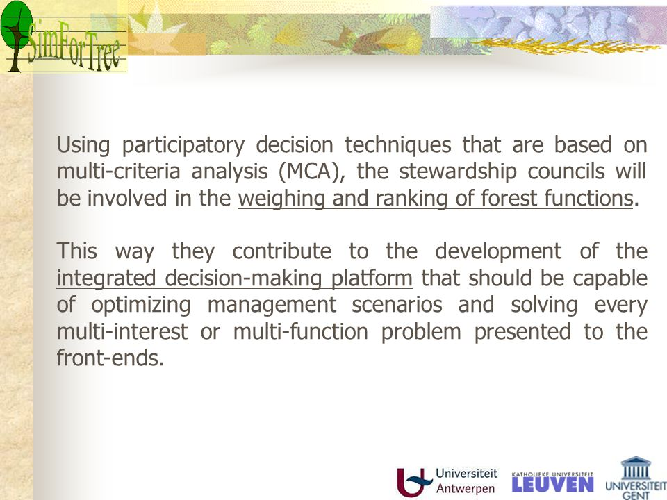 Using participatory decision techniques that are based on multi-criteria analysis (MCA), the stewardship councils will be involved in the weighing and
