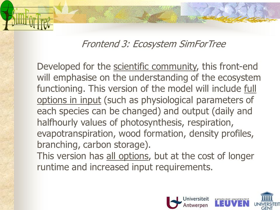 Frontend 3: Ecosystem SimForTree Developed for the scientific community, this front-end will emphasise on the understanding of the ecosystem functioni