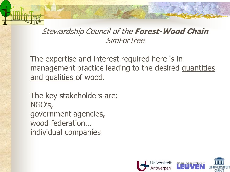 Stewardship Council of the Environmental SimForTree The expertise and interest here is in management practice leading to different levels of environmental and social performance of the multifunctional forest.