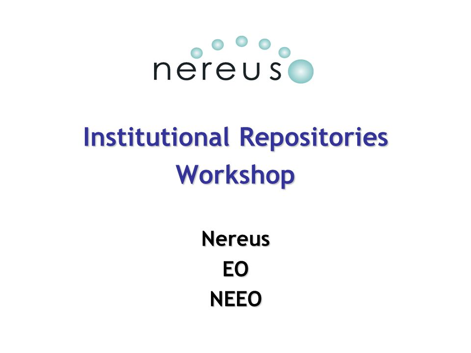 Institutional Repositories WorkshopNereusEONEEO