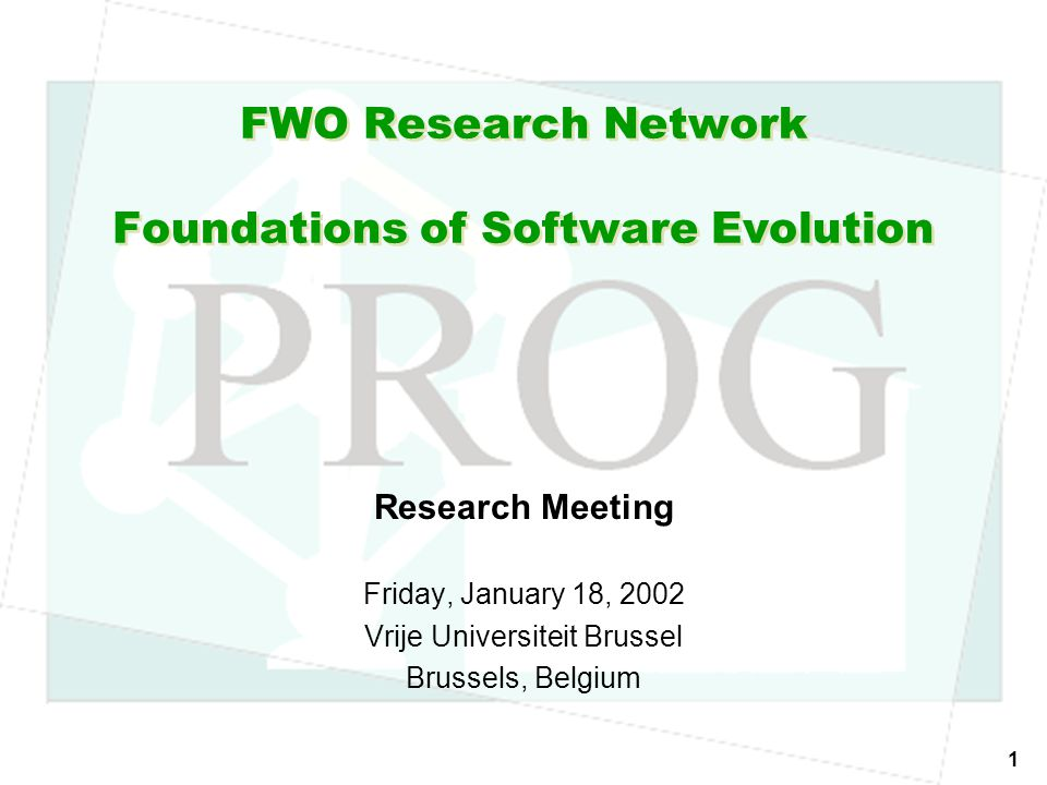 FWO-WOG, January 2002, Brussels © Tom Mens, Vrije Universiteit Brussel 2 Today's Schedule 9:00 Welcome 9:15 Getting acquainted 9:30 Three research presentations 10:30 --- Coffee break --- 11:00 Three research presentations 12:00 --- Lunch --- 13:00 Three research presentations 14:00 Discussion about short-term network activities 15:00 --- Coffee break --- 15:30 Discussion about long-term network activities 17:00 End of the workshop.