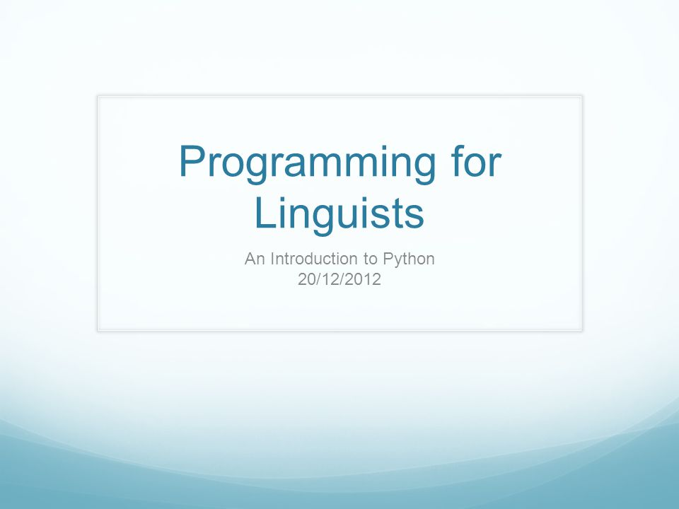 Programming for Linguists An Introduction to Python 20/12/2012