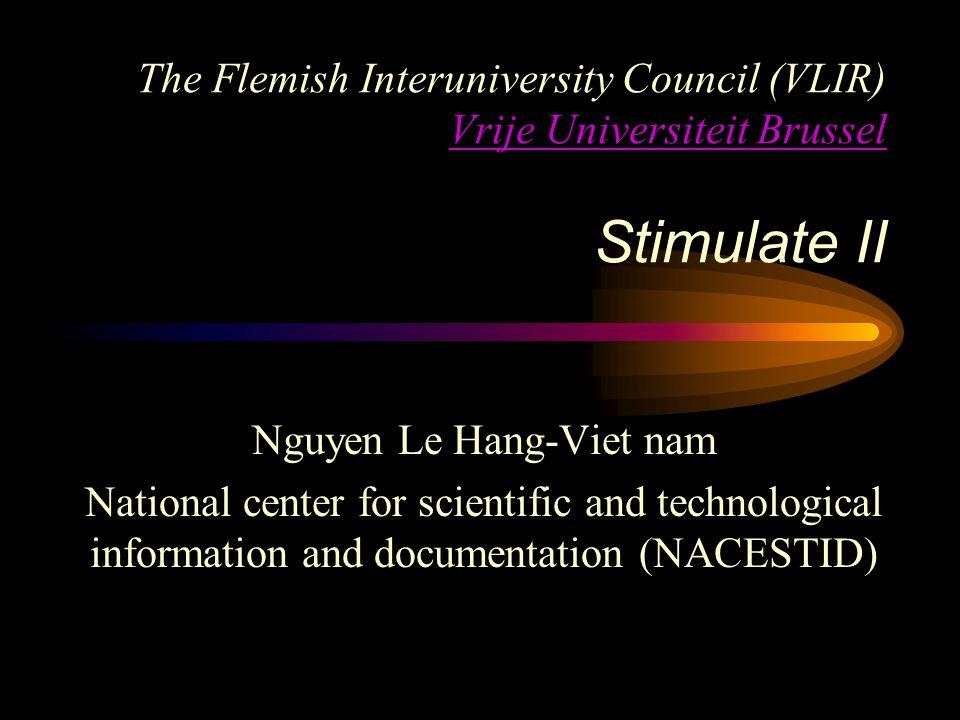 The Flemish Interuniversity Council (VLIR) Vrije Universiteit Brussel Stimulate II Vrije Universiteit Brussel Nguyen Le Hang-Viet nam National center for scientific and technological information and documentation (NACESTID)