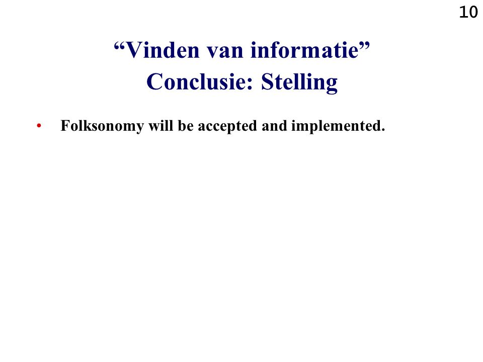 10 Folksonomy will be accepted and implemented. Vinden van informatie Conclusie: Stelling