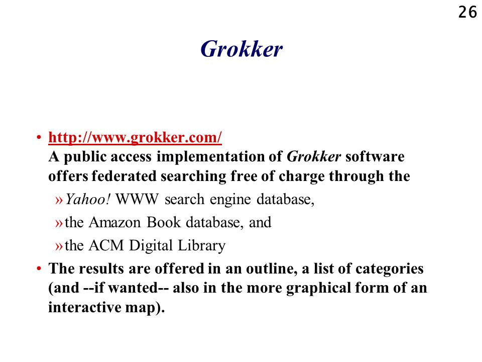 26 Grokker   A public access implementation of Grokker software offers federated searching free of charge through thehttp://  »Yahoo.