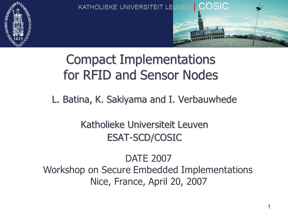 Click to edit Master title style KATHOLIEKE UNIVERSITEIT LEUVEN | COSIC 1 Compact Implementations for RFID and Sensor Nodes L.