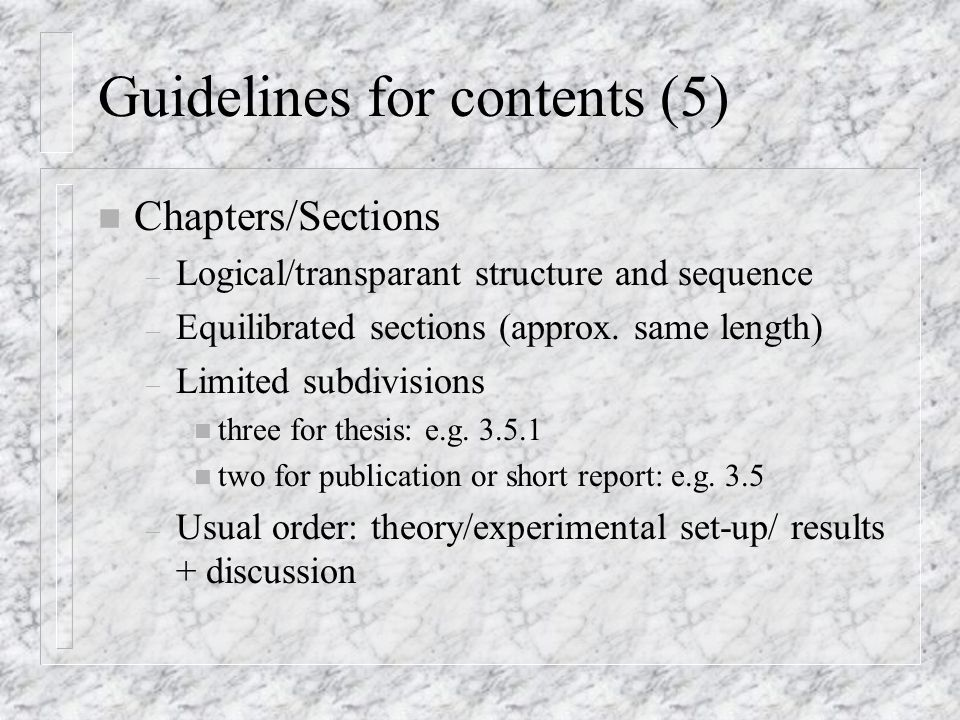 Guidelines for contents (5) n Chapters/Sections – Logical/transparant structure and sequence – Equilibrated sections (approx. same length) – Limited s