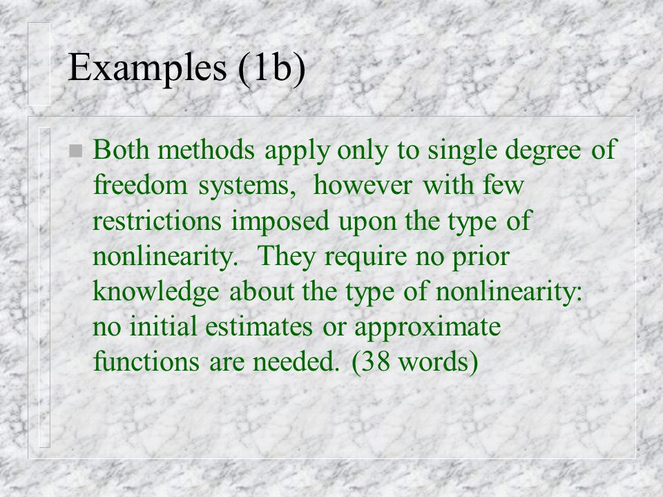Examples (1b) n Both methods apply only to single degree of freedom systems, however with few restrictions imposed upon the type of nonlinearity.