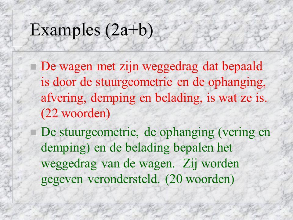 Examples (2a+b) n De wagen met zijn weggedrag dat bepaald is door de stuurgeometrie en de ophanging, afvering, demping en belading, is wat ze is.