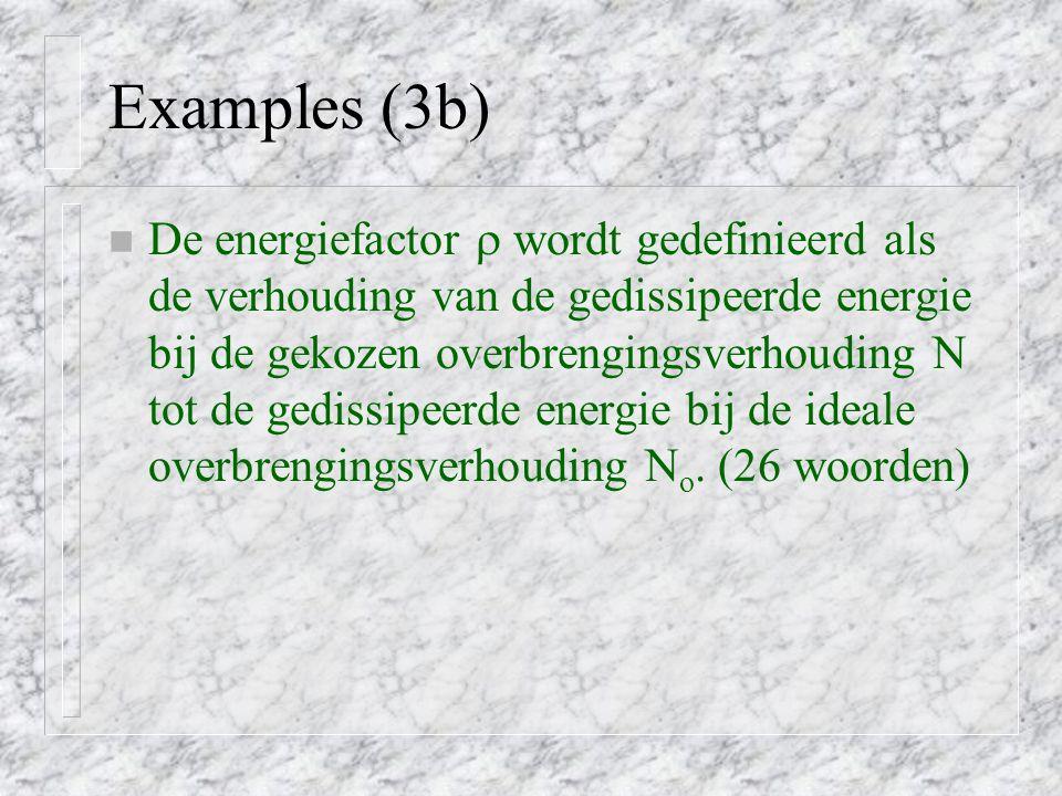 Examples (3b) n De energiefactor  wordt gedefinieerd als de verhouding van de gedissipeerde energie bij de gekozen overbrengingsverhouding N tot de gedissipeerde energie bij de ideale overbrengingsverhouding N o.