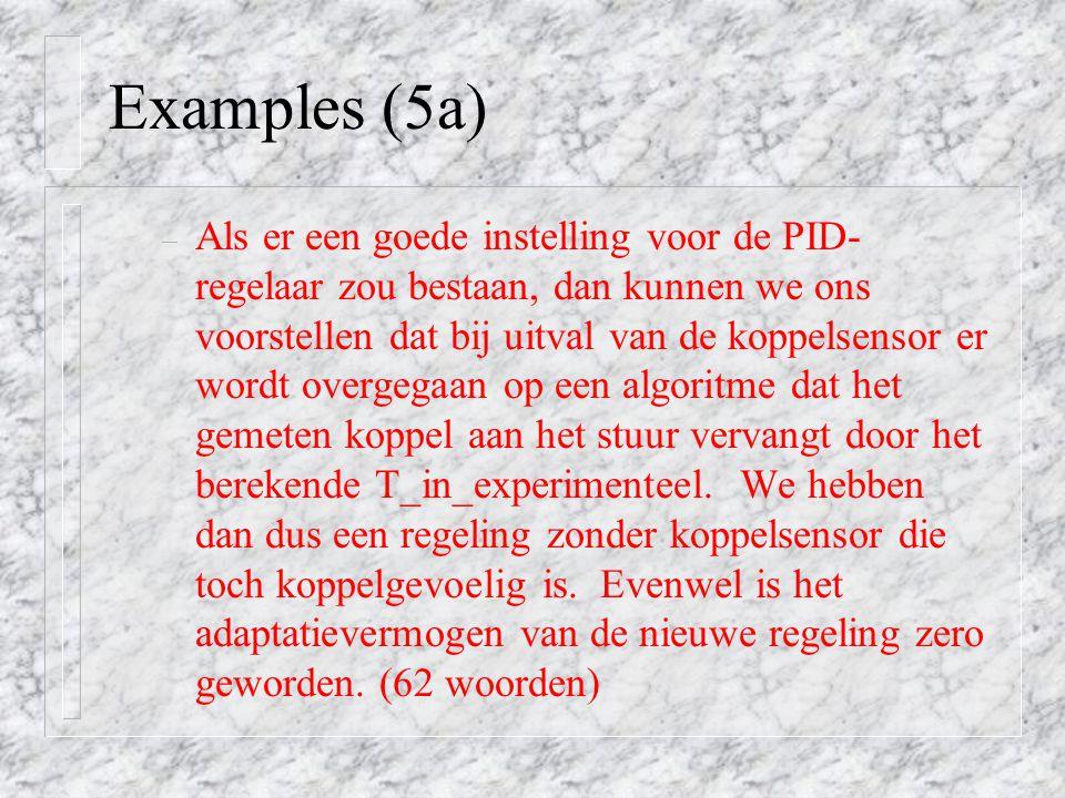 Examples (5a) – Als er een goede instelling voor de PID- regelaar zou bestaan, dan kunnen we ons voorstellen dat bij uitval van de koppelsensor er wordt overgegaan op een algoritme dat het gemeten koppel aan het stuur vervangt door het berekende T_in_experimenteel.