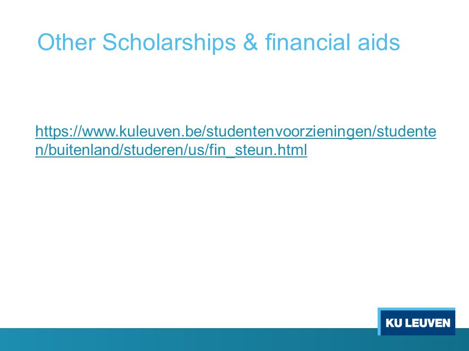 Other Scholarships & financial aids https://www.kuleuven.be/studentenvoorzieningen/studente n/buitenland/studeren/us/fin_steun.html