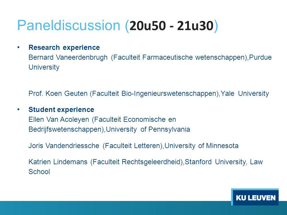 Paneldiscussion ( 20u50 - 21u30 ) Research experience Bernard Vaneerdenbrugh (Faculteit Farmaceutische wetenschappen),Purdue University Prof. Koen Geu