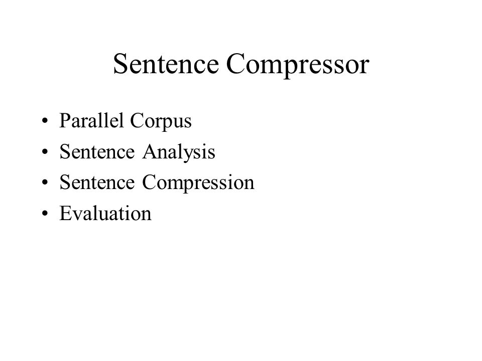 Sentence Compressor Parallel Corpus Sentence Analysis Sentence Compression Evaluation