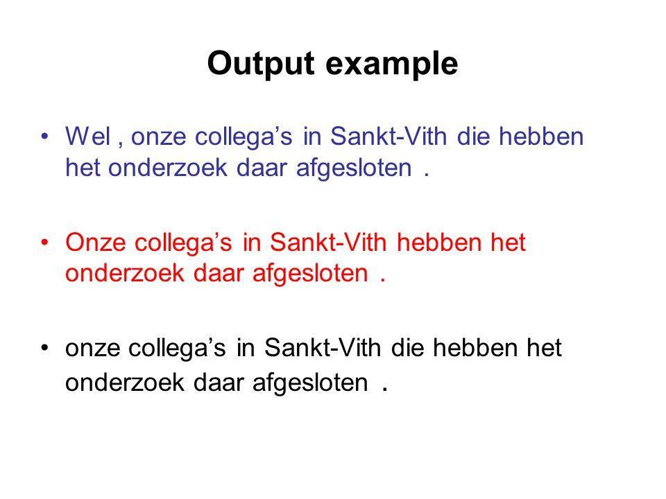 Output example Wel, onze collega's in Sankt-Vith die hebben het onderzoek daar afgesloten.