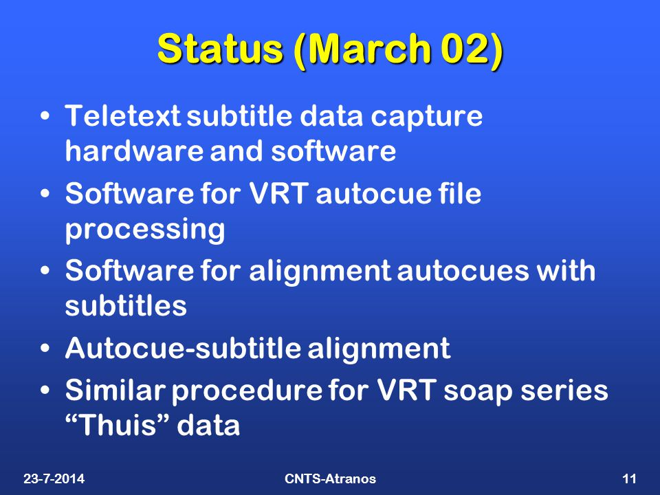23-7-2014CNTS-Atranos11 Status (March 02) Teletext subtitle data capture hardware and software Software for VRT autocue file processing Software for a